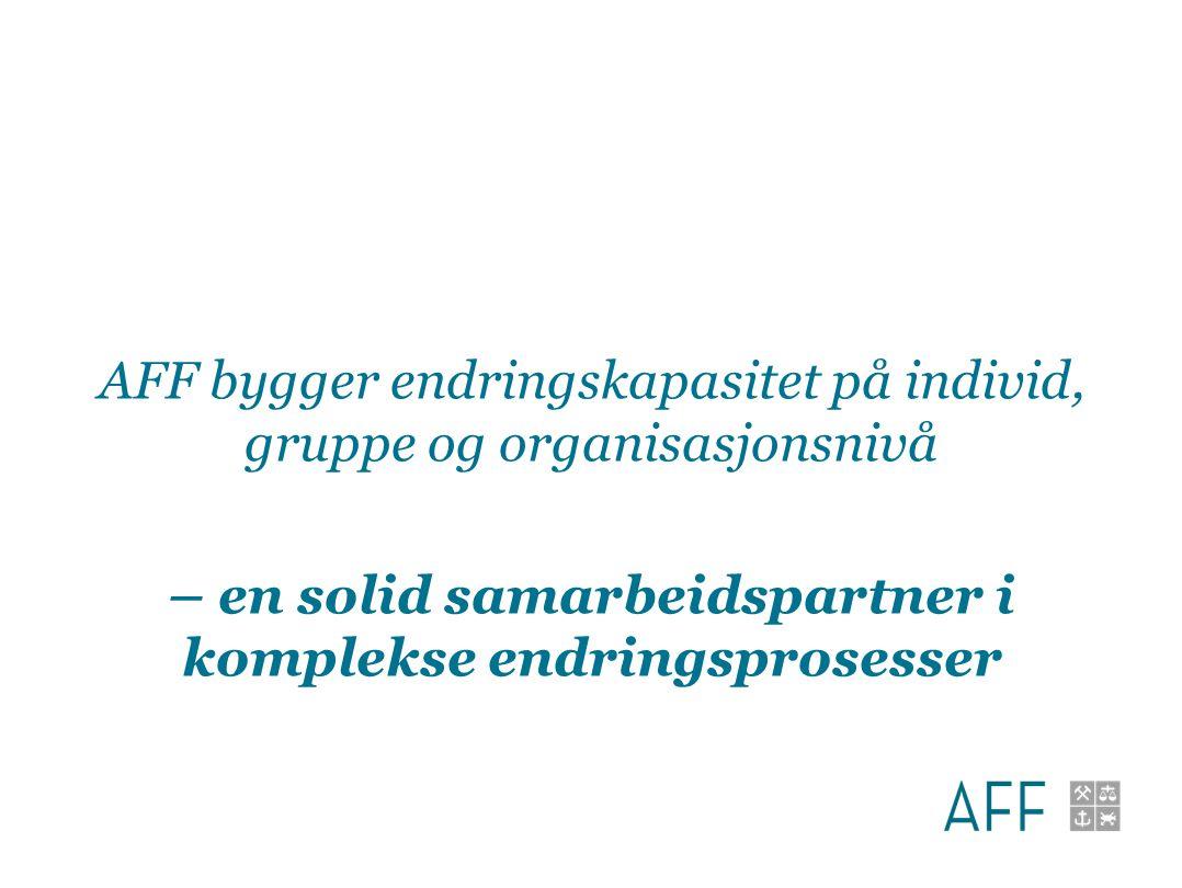 AFF bygger endringskapasitet på individ, gruppe og organisasjonsnivå – en solid samarbeidspartner i komplekse endringsprosesser