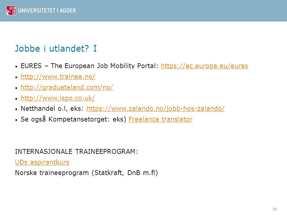Jobbe i utlandet I EURES – The European Job Mobility Portal: https://ec.europa.eu/eures. http://www.trainee.no/