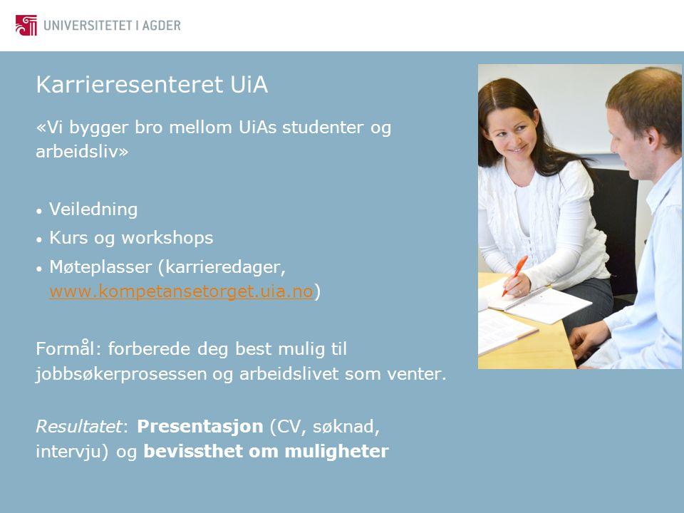 Karrieresenteret UiA «Vi bygger bro mellom UiAs studenter og arbeidsliv» Veiledning. Kurs og workshops.