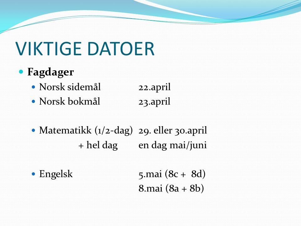 VIKTIGE DATOER Fagdager Norsk sidemål 22.april Norsk bokmål 23.april