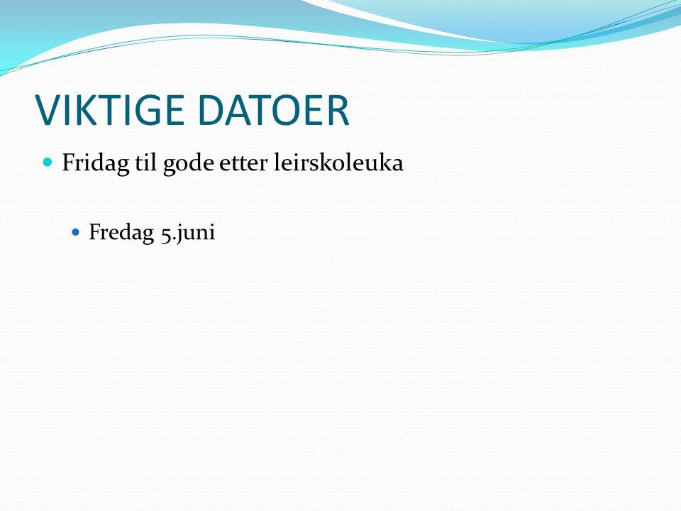 VIKTIGE DATOER Fridag til gode etter leirskoleuka Fredag 5.juni