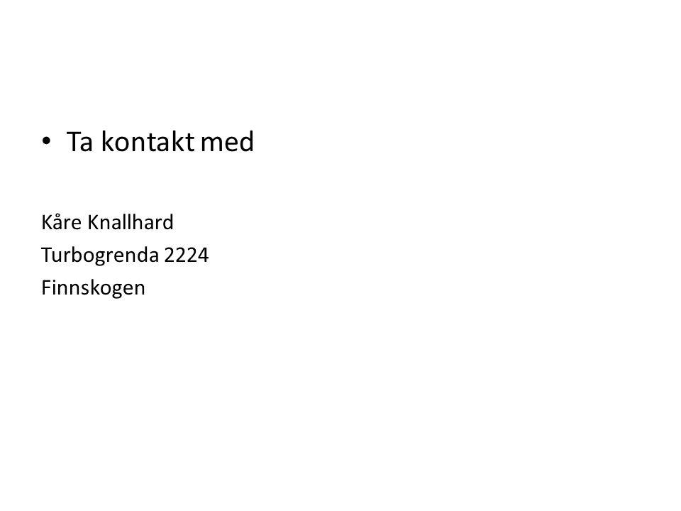 Ta kontakt med Kåre Knallhard Turbogrenda 2224 Finnskogen