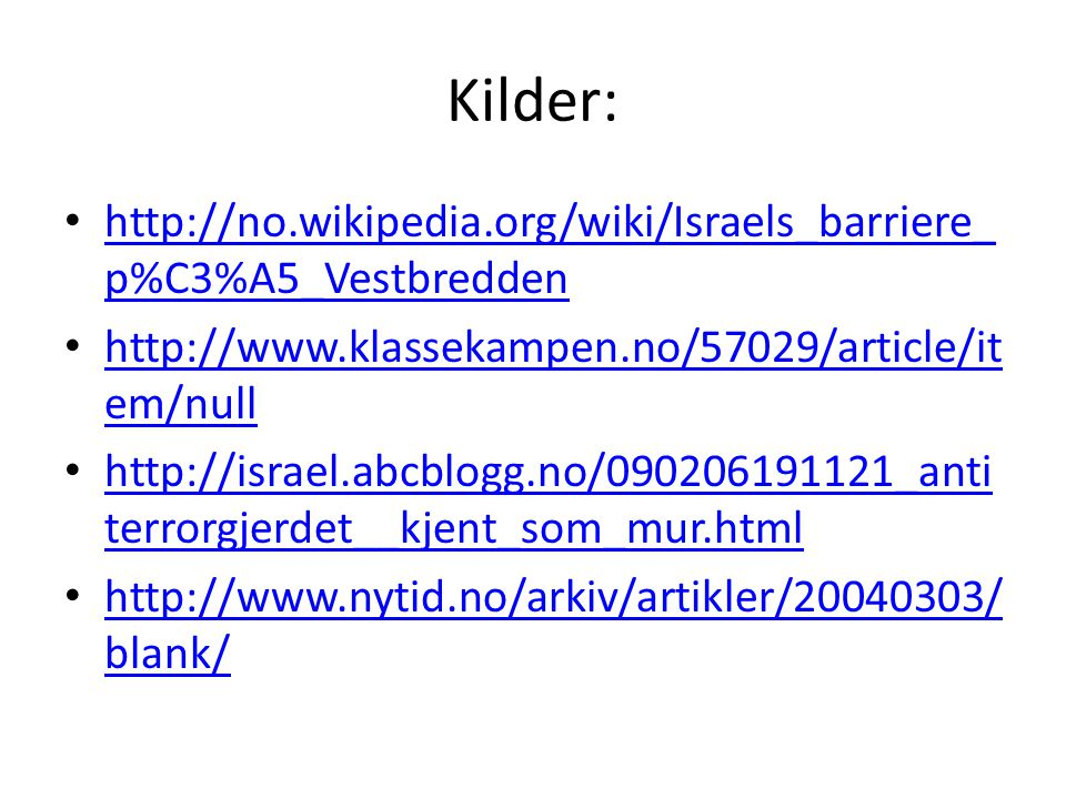 Kilder: http://no.wikipedia.org/wiki/Israels_barriere_p%C3%A5_Vestbredden. http://www.klassekampen.no/57029/article/item/null.