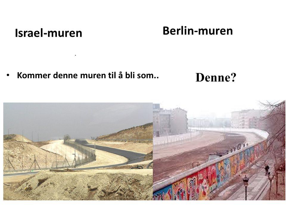 Berlin-muren Israel-muren . Kommer denne muren til å bli som.. Denne