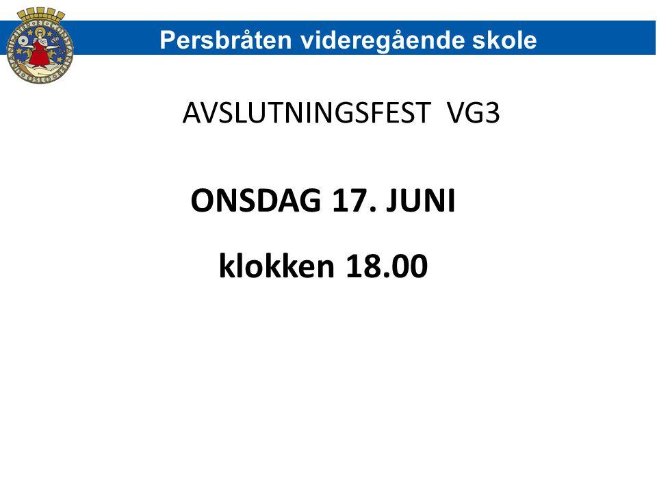 ONSDAG 17. JUNI klokken 18.00 AVSLUTNINGSFEST VG3