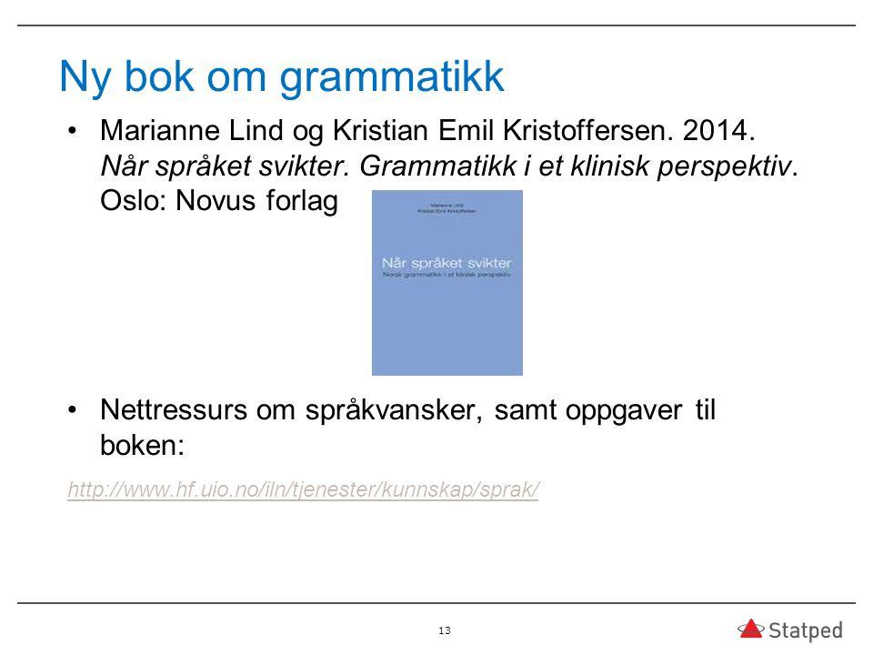 Ny bok om grammatikk Marianne Lind og Kristian Emil Kristoffersen. 2014. Når språket svikter. Grammatikk i et klinisk perspektiv. Oslo: Novus forlag.