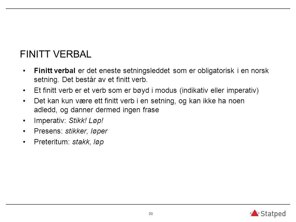 FINITT VERBAL Finitt verbal er det eneste setningsleddet som er obligatorisk i en norsk setning. Det består av et finitt verb.