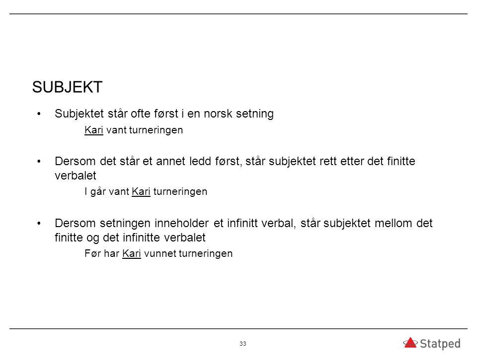 SUBJEKT Subjektet står ofte først i en norsk setning