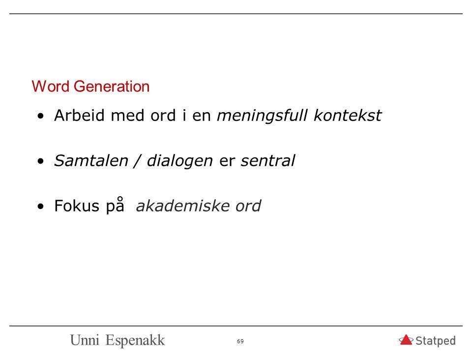 Word Generation Arbeid med ord i en meningsfull kontekst. Samtalen / dialogen er sentral. Fokus på akademiske ord.