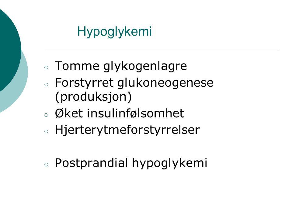 Hypoglykemi Tomme glykogenlagre Forstyrret glukoneogenese (produksjon)