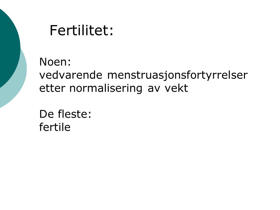 Fertilitet: Noen: vedvarende menstruasjonsfortyrrelser etter normalisering av vekt De fleste: fertile