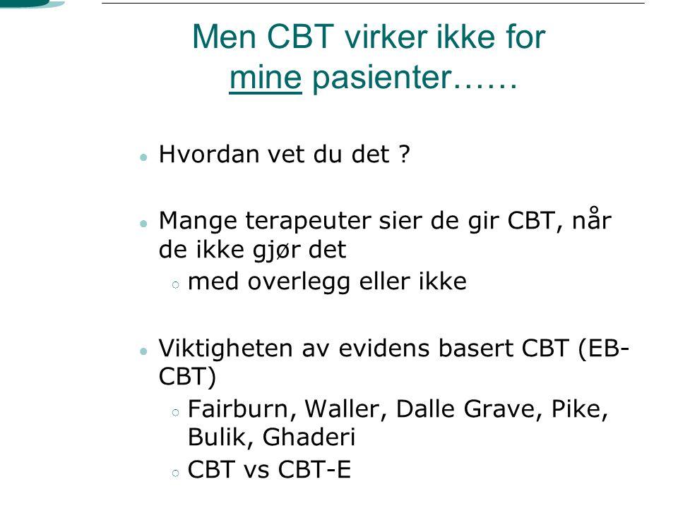 Men CBT virker ikke for mine pasienter……