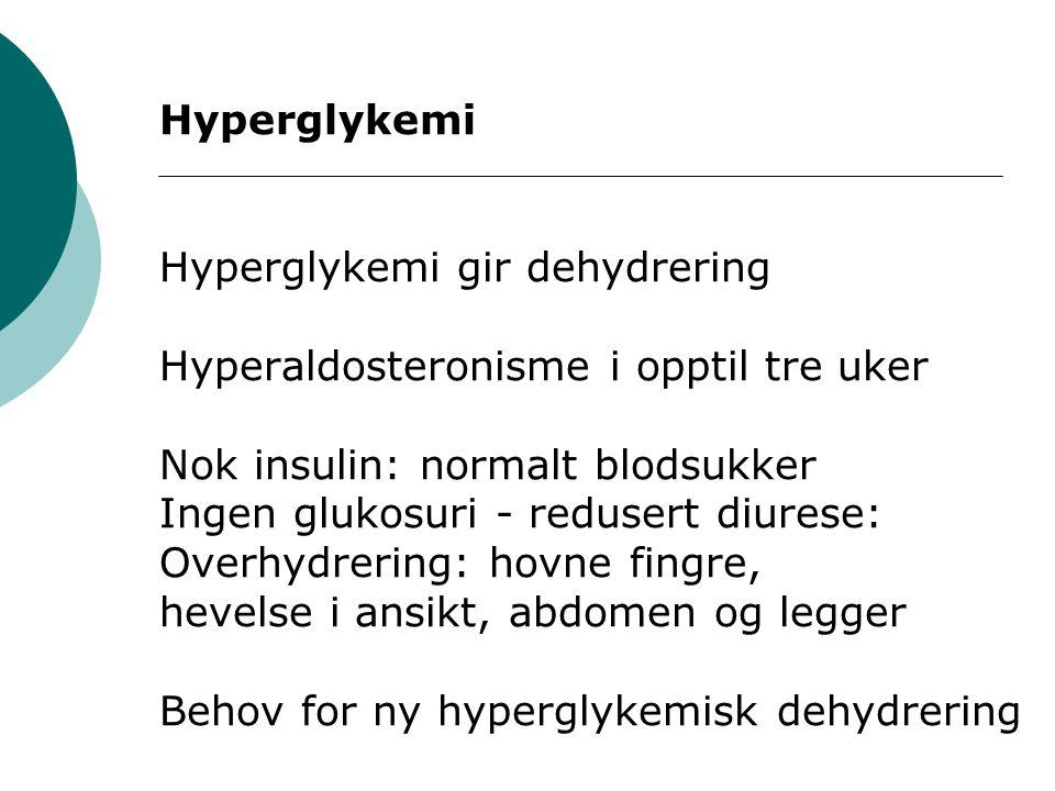 Hyperglykemi Hyperglykemi gir dehydrering. Hyperaldosteronisme i opptil tre uker. Nok insulin: normalt blodsukker.