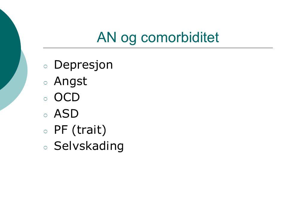 AN og comorbiditet Depresjon Angst OCD ASD PF (trait) Selvskading