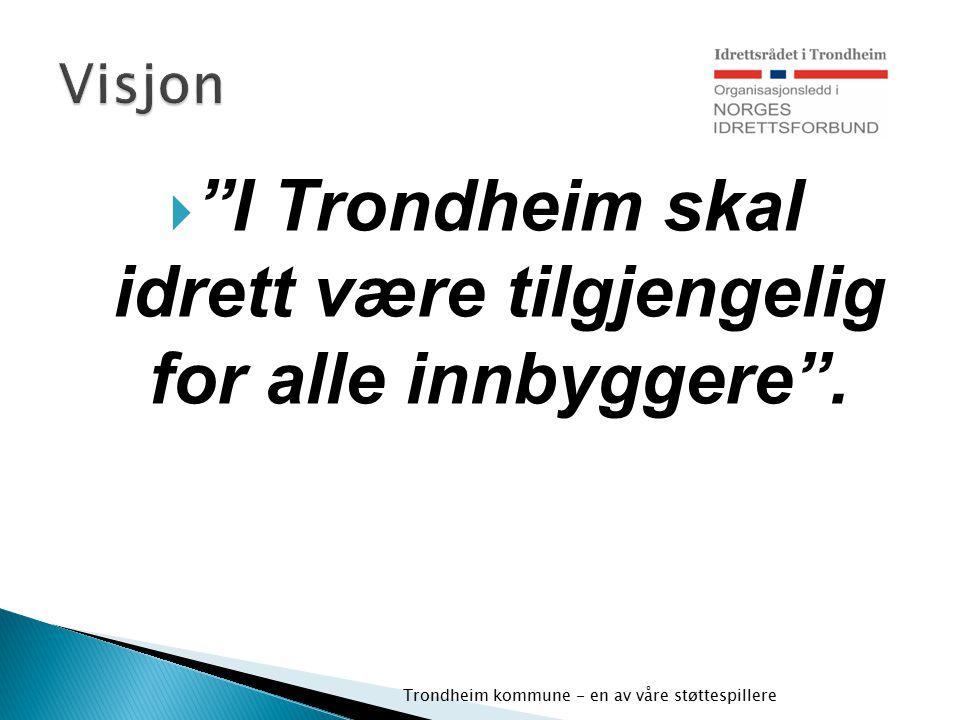 I Trondheim skal idrett være tilgjengelig for alle innbyggere .