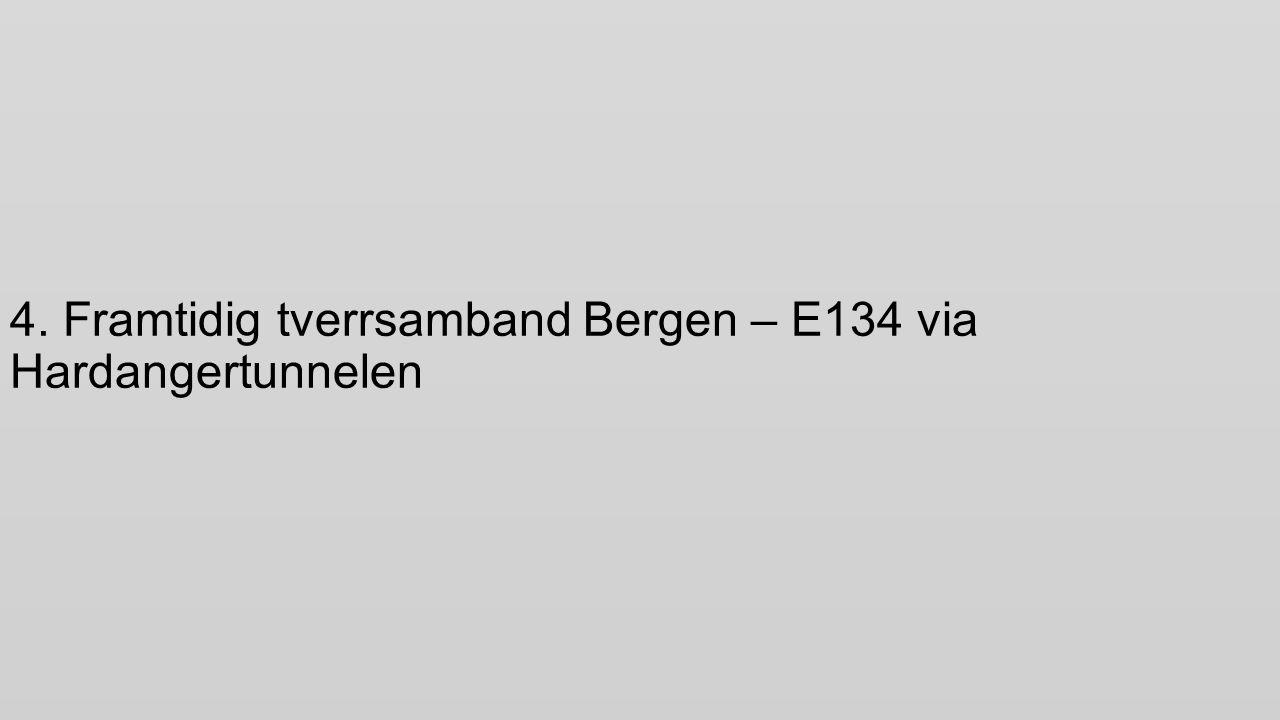 4. Framtidig tverrsamband Bergen – E134 via Hardangertunnelen
