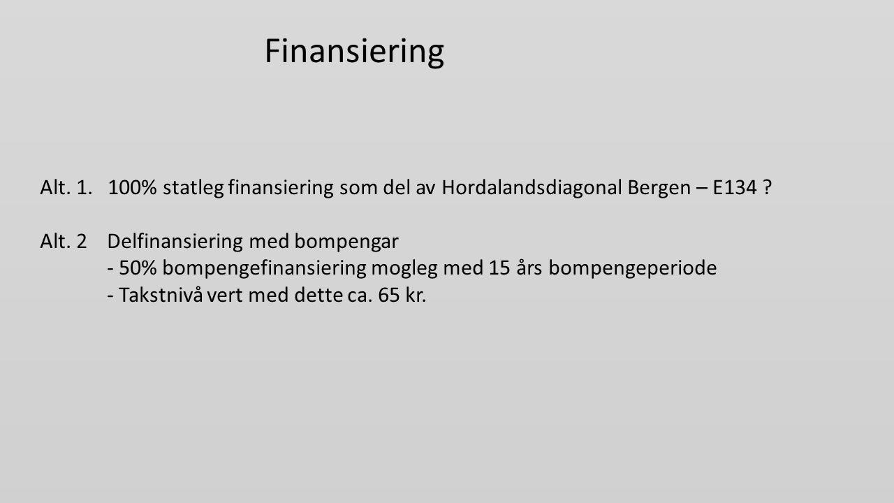 Finansiering Alt. 1. 100% statleg finansiering som del av Hordalandsdiagonal Bergen – E134 Alt. 2 Delfinansiering med bompengar.