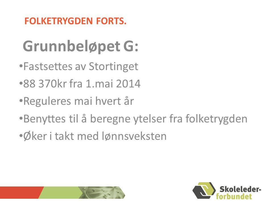 Grunnbeløpet G: Fastsettes av Stortinget 88 370kr fra 1.mai 2014