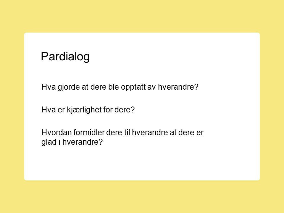 Pardialog Hva gjorde at dere ble opptatt av hverandre