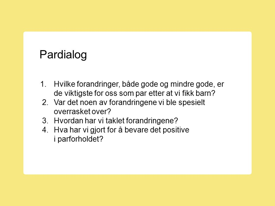 Pardialog 1. Hvilke forandringer, både gode og mindre gode, er de viktigste for oss som par etter at vi fikk barn