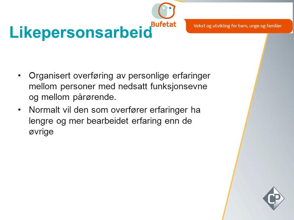Likepersonsarbeid Organisert overføring av personlige erfaringer mellom personer med nedsatt funksjonsevne og mellom pårørende.