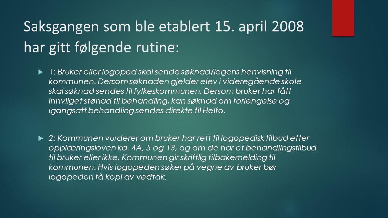 Saksgangen som ble etablert 15. april 2008 har gitt følgende rutine: