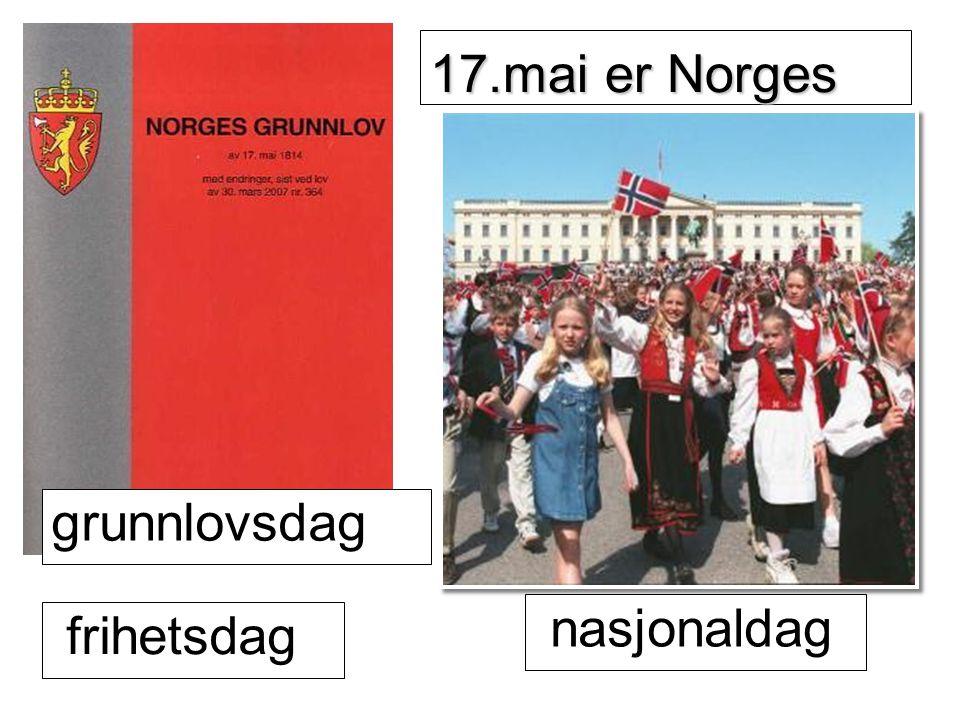 17.mai er Norges grunnlovsdag nasjonaldag frihetsdag