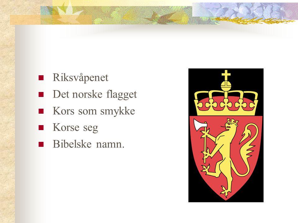 Riksvåpenet Det norske flagget Kors som smykke Korse seg Bibelske namn.