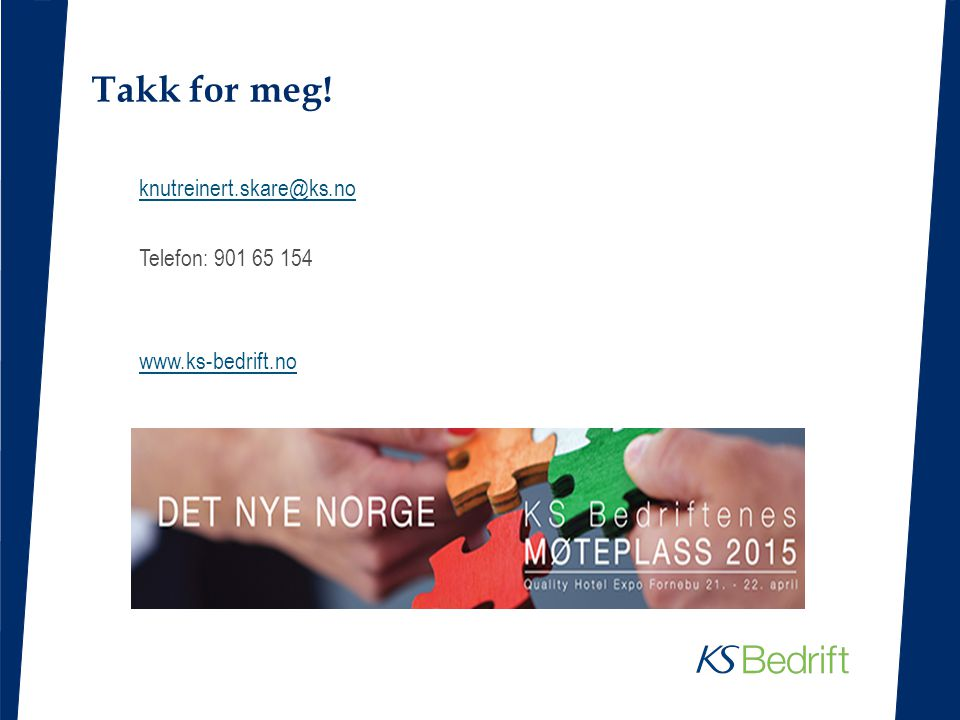 Takk for meg! knutreinert.skare@ks.no Telefon: 901 65 154 www.ks-bedrift.no