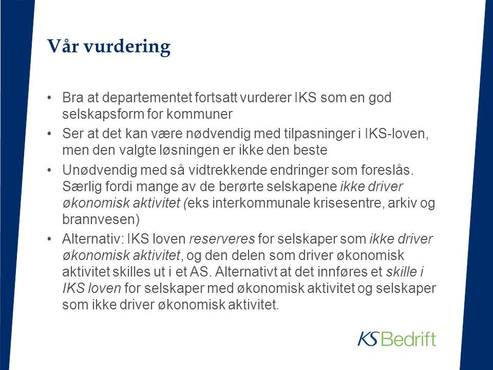 Vår vurdering Bra at departementet fortsatt vurderer IKS som en god selskapsform for kommuner.