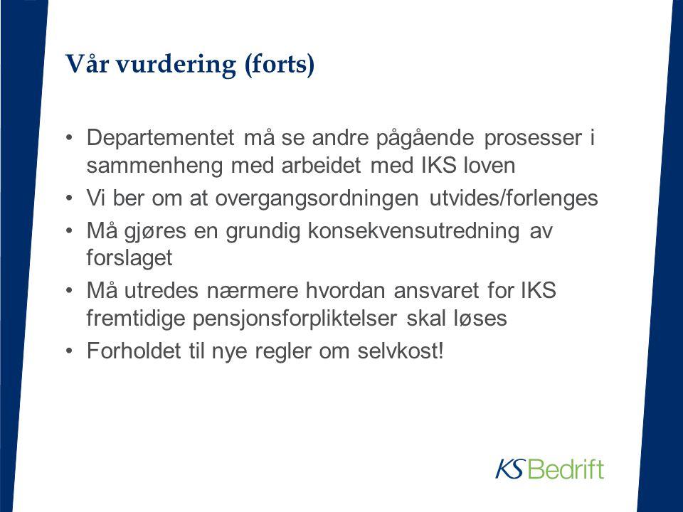 Vår vurdering (forts) Departementet må se andre pågående prosesser i sammenheng med arbeidet med IKS loven.