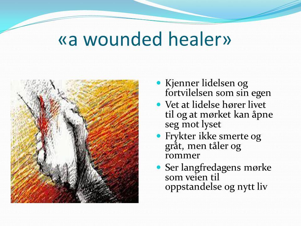 «a wounded healer» Kjenner lidelsen og fortvilelsen som sin egen