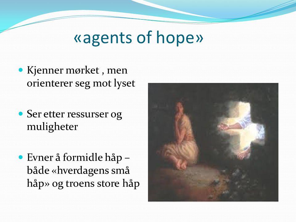 «agents of hope» Kjenner mørket , men orienterer seg mot lyset