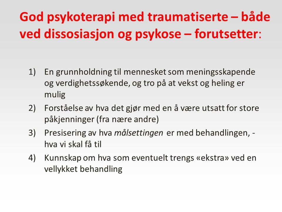 God psykoterapi med traumatiserte – både ved dissosiasjon og psykose – forutsetter: