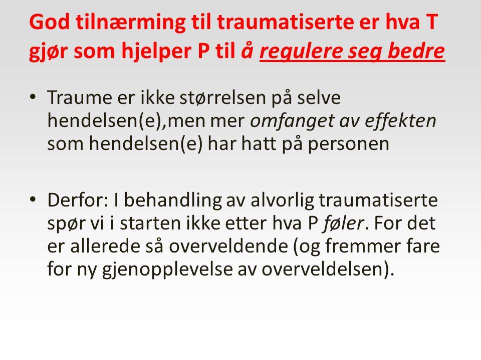 God tilnærming til traumatiserte er hva T gjør som hjelper P til å regulere seg bedre