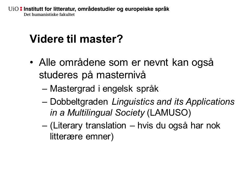 Videre til master Alle områdene som er nevnt kan også studeres på masternivå. Mastergrad i engelsk språk.