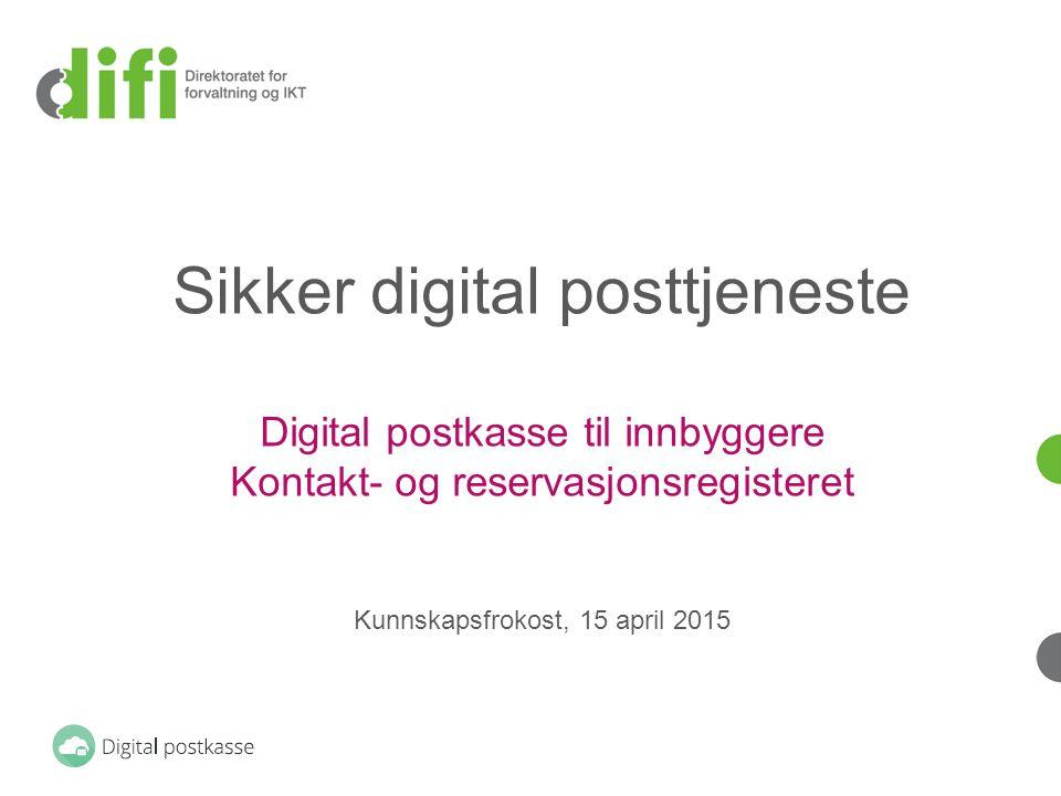 Sikker digital posttjeneste Digital postkasse til innbyggere Kontakt- og reservasjonsregisteret Kunnskapsfrokost, 15 april 2015