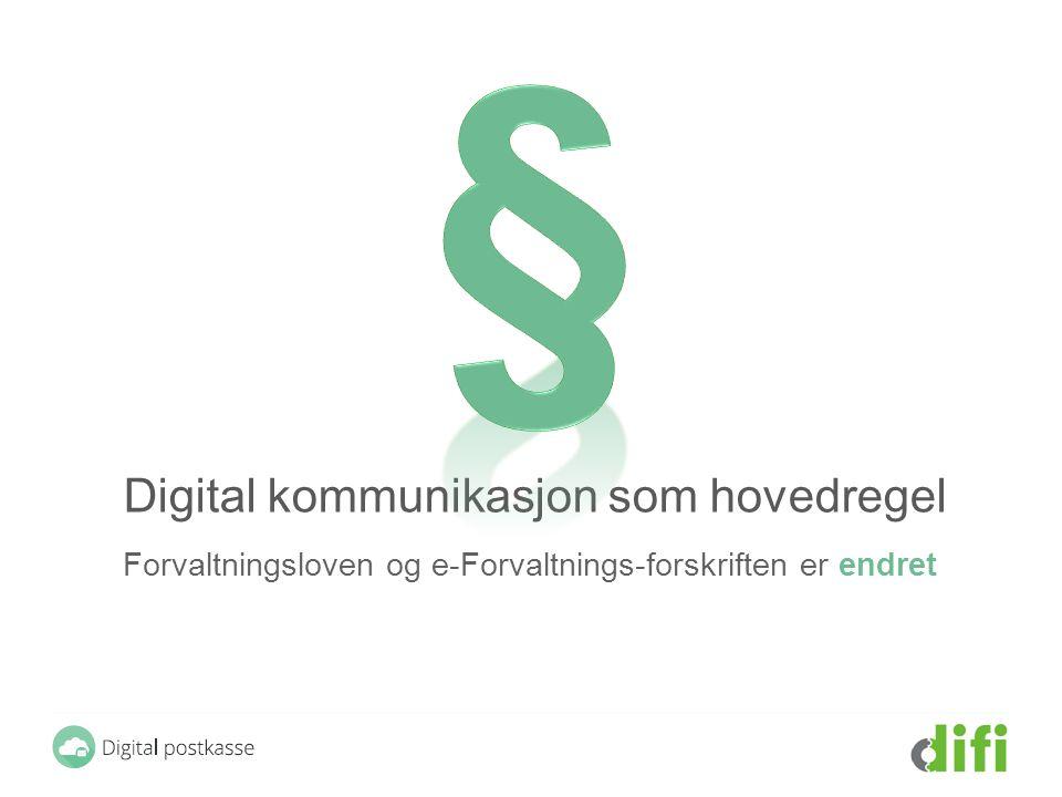 § Digital kommunikasjon som hovedregel