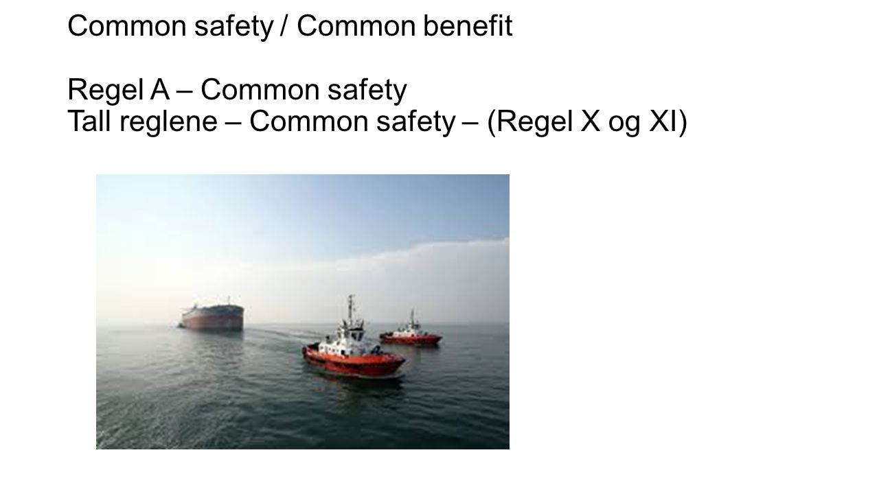 Common safety / Common benefit Regel A – Common safety Tall reglene – Common safety – (Regel X og XI)