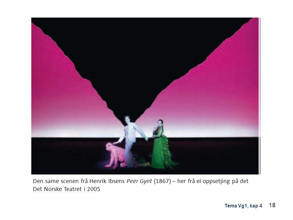 Den same scenen frå Henrik Ibsens Peer Gynt (1867) – her frå ei oppsetjing på det Det Norske Teatret i 2005