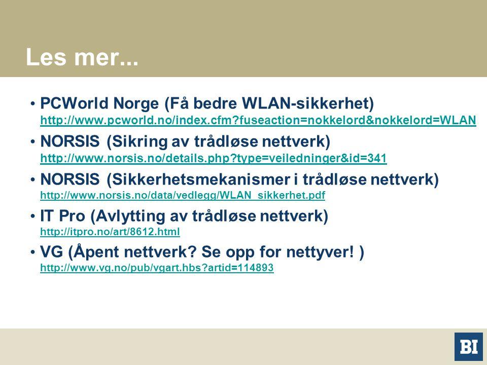 Les mer... PCWorld Norge (Få bedre WLAN-sikkerhet) http://www.pcworld.no/index.cfm fuseaction=nokkelord&nokkelord=WLAN.