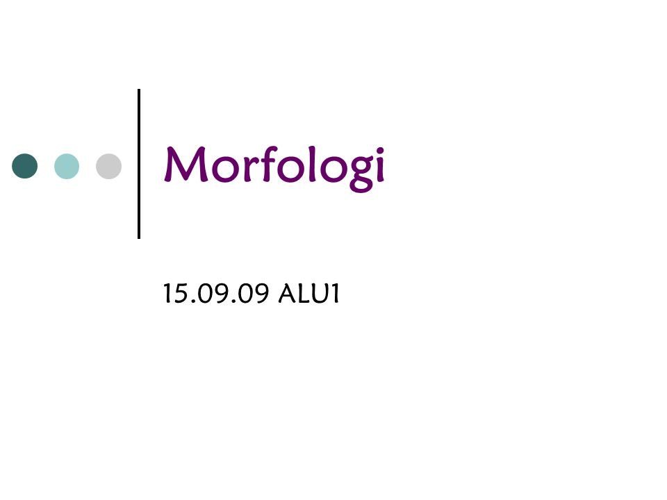 Morfologi 15.09.09 ALU1