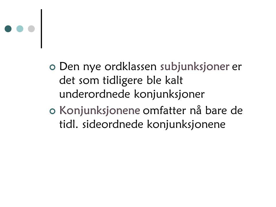 Den nye ordklassen subjunksjoner er det som tidligere ble kalt underordnede konjunksjoner