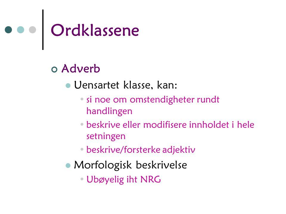 Ordklassene Adverb Uensartet klasse, kan: Morfologisk beskrivelse
