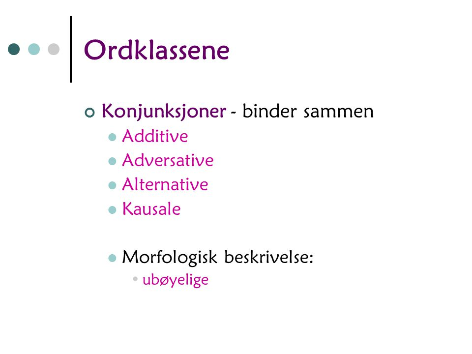Ordklassene Konjunksjoner - binder sammen Additive Adversative
