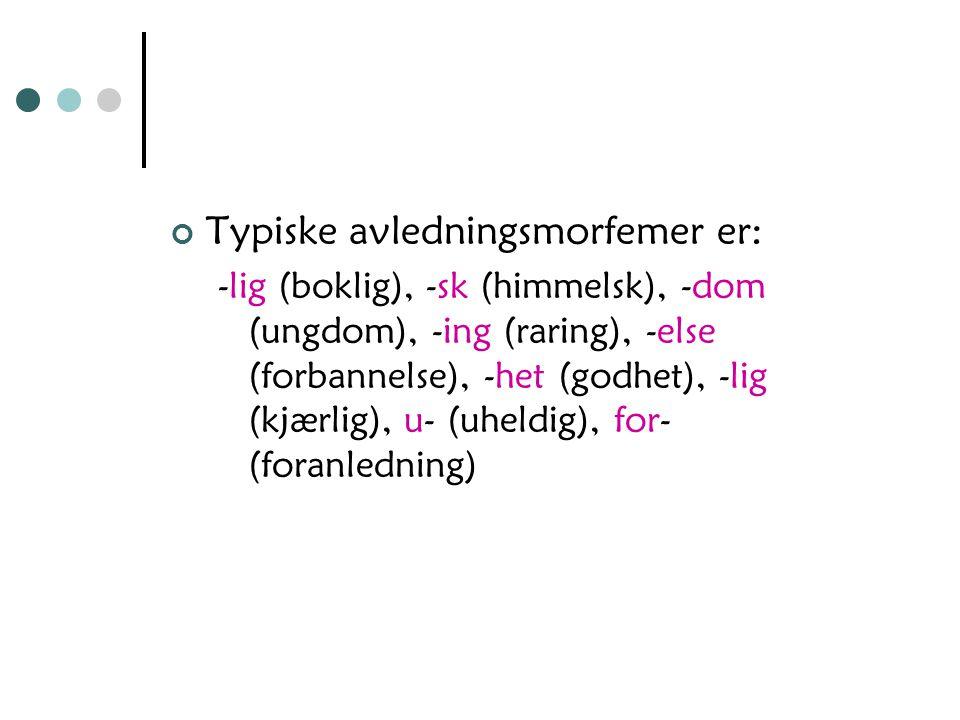 Typiske avledningsmorfemer er: