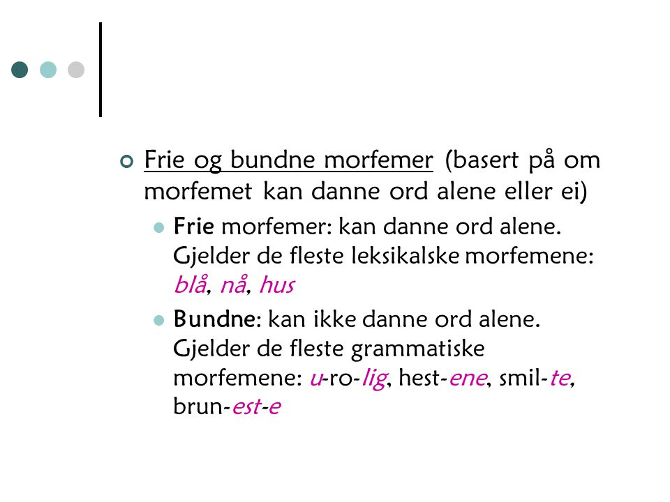 Frie og bundne morfemer (basert på om morfemet kan danne ord alene eller ei)