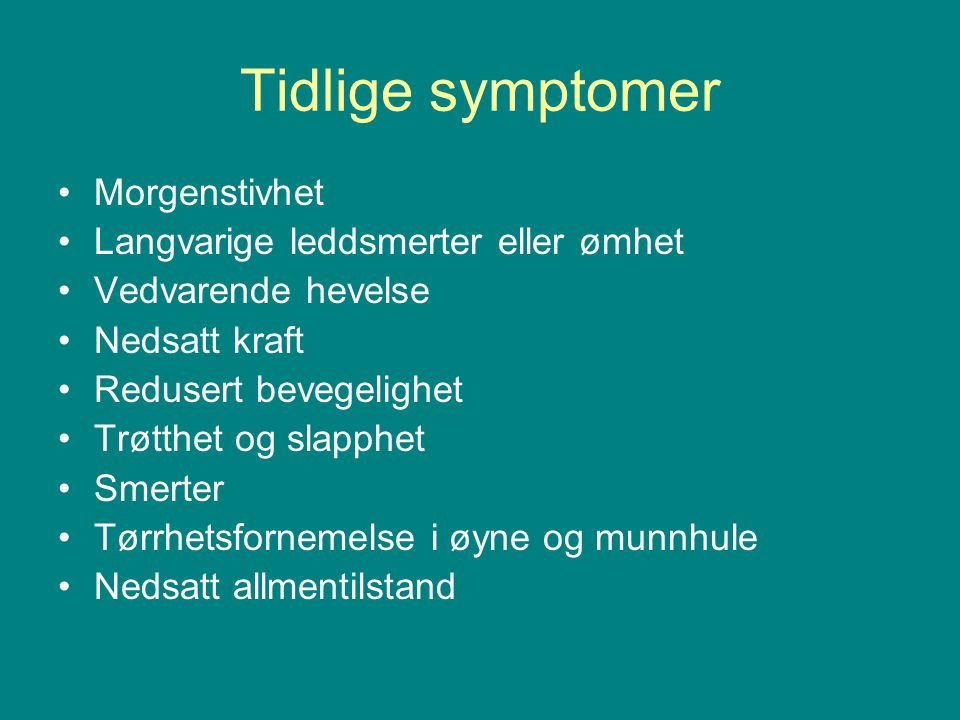 Tidlige symptomer Morgenstivhet Langvarige leddsmerter eller ømhet