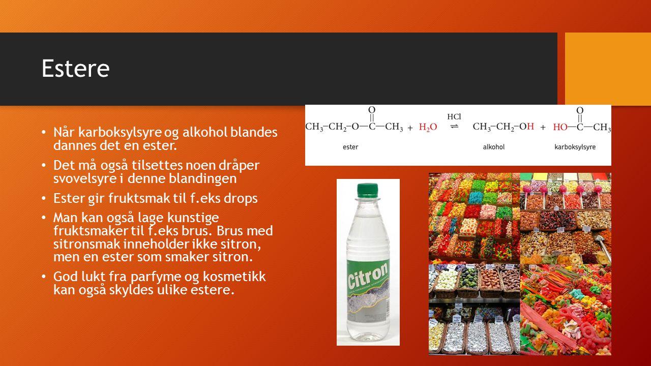 Estere Når karboksylsyre og alkohol blandes dannes det en ester.