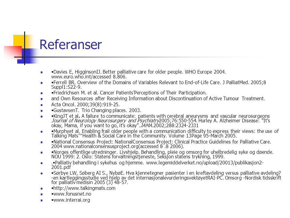 Referanser •Davies E, HigginsonIJ. Better palliative care for older people. WHO Europe 2004. www.euro.who.int/accessed 8.806.